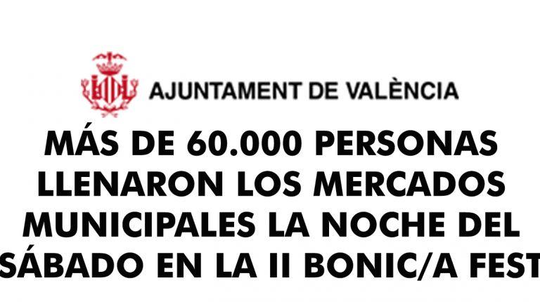 MÁS DE 60.000 PERSONAS LLENARON LOS MERCADOS MUNICIPALES LA NOCHE DEL SÁBADO EN LA II BONIC/A FEST