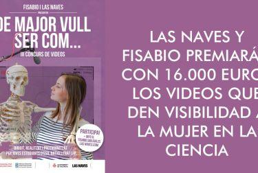 LAS NAVES Y FISABIO PREMIARÁN CON 16.000 EUROS LOS VIDEOS QUE DEN VISIBILIDAD A LA MUJER EN LA CIENCIA