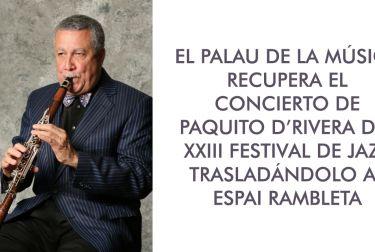 EL PALAU DE LA MÚSICA RECUPERA EL CONCIERTO DE PAQUITO D'RIVERA DEL XXIII FESTIVAL DE JAZZ TRASLADÁNDOLO AL ESPAI RAMBLETA