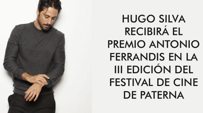HUGO SILVA RECIBIRÁ EL PREMIO ANTONIO FERRANDIS EN LA III EDICIÓN DEL FESTIVAL DE CINE DE PATERNA